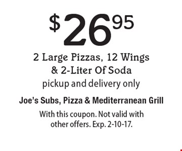$26.95 2 Large Pizzas, 12 Wings & 2-Liter Of Soda, pickup and delivery only. With this coupon. Not valid with other offers. Exp. 2-10-17.