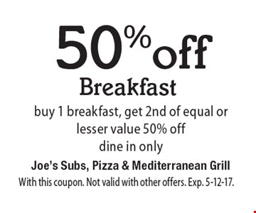 50% off Breakfast buy 1 breakfast, get 2nd of equal or lesser value 50% off dine in only . With this coupon. Not valid with other offers. Exp. 5-12-17.