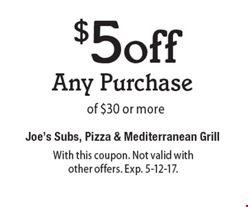 $5off Any Purchase of $30 or more. With this coupon. Not valid with other offers. Exp. 5-12-17.