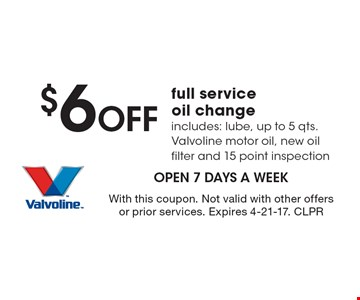 $6 off full service oil change, includes: lube, up to 5 qts. Valvoline motor oil, new oil filter and 15 point inspection. With this coupon. Not valid with other offers or prior services. Expires 4-21-17. CLPR