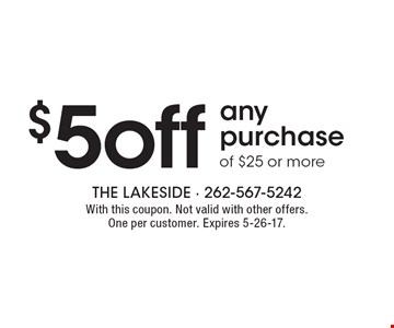 $5 off any purchase of $25 or more. With this coupon. Not valid with other offers. One per customer. Expires 5-26-17.
