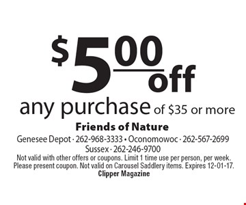 $5.00 off any purchase of $35 or more. Not valid with other offers or coupons. Limit 1 time use per person, per week. Please present coupon. Not valid on Carousel Saddlery items. Expires 12-01-17. Clipper Magazine