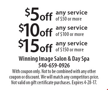 $5 off any service of $50 or more OR $10 off any service of $100 or more OR $15 off any service of $150 or more. With coupon only. Not to be combined with any other coupon or discount. We will match any competitors price. Not valid on gift certificate purchases. Expires 4-28-17.