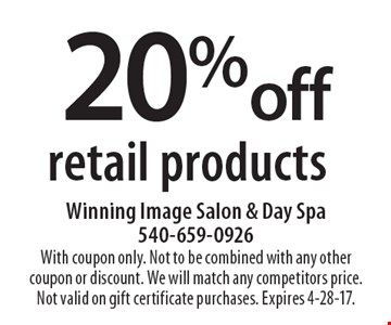 20% off retail products. With coupon only. Not to be combined with any other coupon or discount. We will match any competitors price. Not valid on gift certificate purchases. Expires 4-28-17.