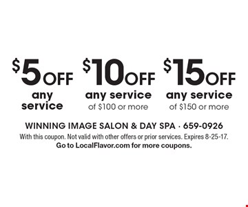 $15 OFF any service of $150 or more OR $10 OFF any service of $100 or more OR $5 OFF any service. With this coupon. Not valid with other offers or prior services. Expires 8-25-17. Go to LocalFlavor.com for more coupons.