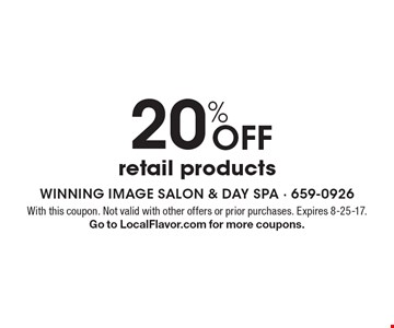 20% OFF retail products. With this coupon. Not valid with other offers or prior purchases. Expires 8-25-17. Go to LocalFlavor.com for more coupons.