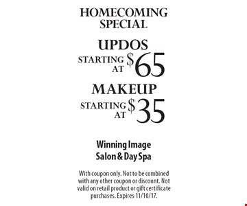 Homecoming Special. Makeup starting at $35. Updos starting at $65. With coupon only. Not to be combined with any other coupon or discount. Not valid on retail product or gift certificate purchases. Expires 11/10/17.
