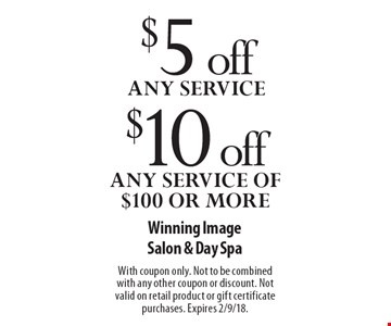 $5 off Any Service OR $10 off Any Service of $100 or more. With coupon only. Not to be combined with any other coupon or discount. Not valid on retail product or gift certificate purchases. Expires 2/9/18.