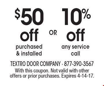 10% off any service call. $50 off purchased & installed. With this coupon. Not valid with other offers or prior purchases. Expires 4-14-17.