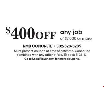 $400 off any job of $7,000 or more. Must present coupon at time of estimate. Cannot be combined with any other offers. Expires 8-31-17. Go to LocalFlavor.com for more coupons.