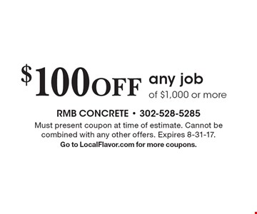 $100 off any job of $1,000 or more. Must present coupon at time of estimate. Cannot be combined with any other offers. Expires 8-31-17.Go to LocalFlavor.com for more coupons.