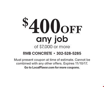 $400 off any job of $7,000 or more. Must present coupon at time of estimate. Cannot be combined with any other offers. Expires 11/10/17. Go to LocalFlavor.com for more coupons.