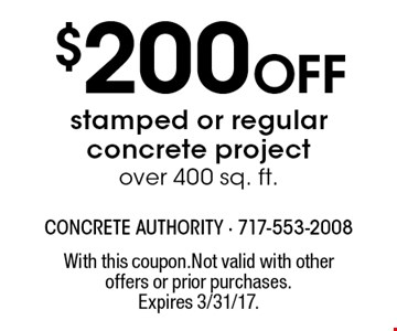 $200 Off stamped or regular concrete project over 400 sq. ft. With this coupon.Not valid with other offers or prior purchases.Expires 3/31/17.