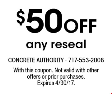 $50 Off any reseal. With this coupon. Not valid with other offers or prior purchases.Expires 4/30/17.