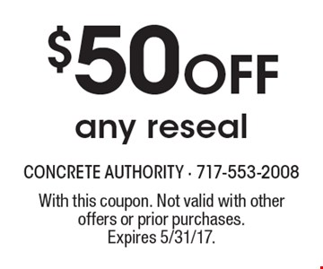 $50 Off any reseal. With this coupon. Not valid with other offers or prior purchases. Expires 5/31/17.