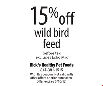 15%off wild bird feed before tax. Excludes Echo Mix. With this coupon. Not valid with other offers or prior purchases. Offer expires 3/10/17.