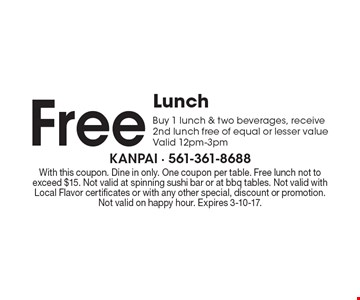 Free lunch. Buy 1 lunch & two beverages, receive 2nd lunch free of equal or lesser value. Valid 12pm-3pm. With this coupon. Dine in only. One coupon per table. Free lunch not to exceed $15. Not valid at spinning sushi bar or at bbq tables. Not valid with Local Flavor certificates or with any other special, discount or promotion. Not valid on happy hour. Expires 3-10-17.