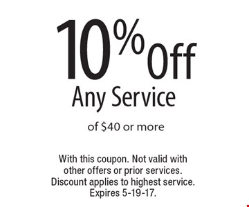10%Off Any Service of $40 or more. With this coupon. Not valid with other offers or prior services. Discount applies to highest service. Expires 5-19-17.