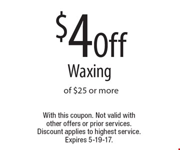 $4 Off Waxing of $25 or more. With this coupon. Not valid with other offers or prior services. Discount applies to highest service. Expires 5-19-17.