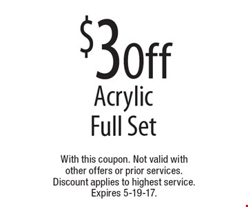 $3 Off Acrylic Full Set. With this coupon. Not valid with other offers or prior services. Discount applies to highest service. Expires 5-19-17.