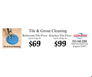 Tile & Grout Cleaning $69 Bathroom Tile Floor Up To 75 Sq. Ft., $99 Kitchen Tile Floor Up To 150 Sq. Ft.. Valid with coupon only. Expires 5/19/17