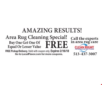 FREE AMAZING RESULTS! Area Rug Cleaning Special! Buy One Get One Of Equal Or Lesser Value. FREE Pickup/Delivery. Valid with coupon only. Expires 2/16/18. Go to LocalFlavor.com for more coupons.