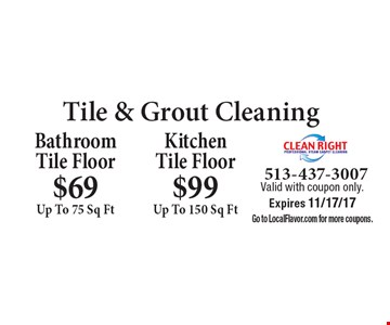 Tile & Grout Cleaning Bathroom Tile Floor $69 Up To 75 Sq Ft. Kitchen Tile Floor $99 Up To 150 Sq Ft. Valid with coupon only. Expires 11/17/17. Go to LocalFlavor.com for more coupons.