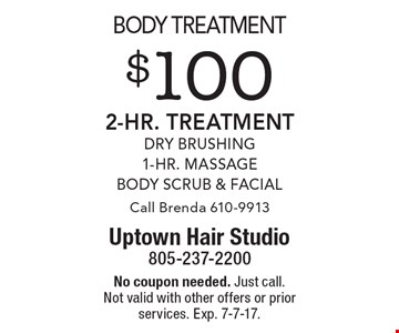 Body treatment. $100 2-Hr. Treatment. Dry Brushing, 1-Hr. Massage, Body Scrub & Facial. Call Brenda 610-9913. No coupon needed. Just call. Not valid with other offers or prior services. Exp. 7-7-17.