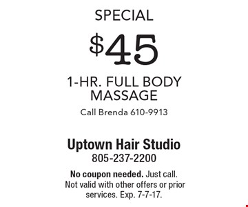 Special. $45 1-Hr. Full Body Massage. Call Brenda 610-9913. No coupon needed. Just call. Not valid with other offers or prior services. Exp. 7-7-17.
