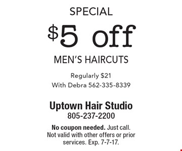 Special. $5 off Men's Haircuts. Regularly $21. With Debra 562-335-8339. No coupon needed. Just call. Not valid with other offers or prior services. Exp. 7-7-17.