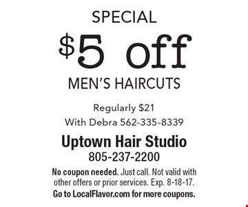 Special. $5 off Men's Haircuts. Regularly $21. With Debra 562-335-8339. No coupon needed. Just call. Not valid with other offers or prior services. Exp. 8-18-17. Go to LocalFlavor.com for more coupons.