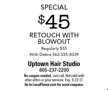 Special - $45 Retouch With Blowout. Regularly $55. With Debra 562-335-8339. No coupon needed. Just call. Not valid with other offers or prior services. Exp. 9-22-17. Go to LocalFlavor.com for more coupons.