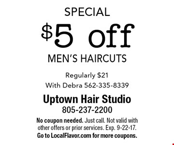 Special - $5 off Men's Haircuts. Regularly $21. With Debra 562-335-8339. No coupon needed. Just call. Not valid with other offers or prior services. Exp. 9-22-17. Go to LocalFlavor.com for more coupons.