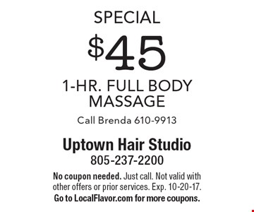 Special. $45 1-Hr. Full Body Massage. Call Brenda 610-9913. No coupon needed. Just call. Not valid with other offers or prior services. Exp. 10-20-17. Go to LocalFlavor.com for more coupons.