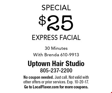 Special $25 express facial 30 Minutes With Brenda 610-9913. No coupon needed. Just call. Not valid with other offers or prior services. Exp. 10-20-17. Go to LocalFlavor.com for more coupons.