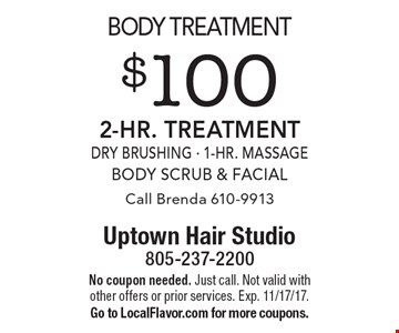 Body treatment $100 2-Hr. Treatment Dry Brushing - 1-Hr. MassageBody Scrub & Facial Call Brenda 610-9913. No coupon needed. Just call. Not valid with other offers or prior services. Exp. 11/17/17. Go to LocalFlavor.com for more coupons.