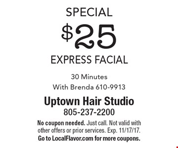 Special $25 express facial 30 Minutes With Brenda 610-9913. No coupon needed. Just call. Not valid with other offers or prior services. Exp. 11/17/17. Go to LocalFlavor.com for more coupons.