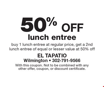 50% off lunch entree, buy 1 lunch entree at regular price, get a 2nd lunch entree of equal or lesser value at 50% off. With this coupon. Not to be combined with any other offer, coupon, or discount certificate.