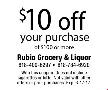 $10 off your purchase of $100 or more. With this coupon. Does not include cigarettes or lotto. Not valid with other offers or prior purchases. Exp. 3-17-17.