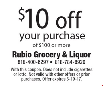 $10 off your purchase of $100 or more. With this coupon. Does not include cigarettes or lotto. Not valid with other offers or prior purchases. Offer expires 5-19-17.