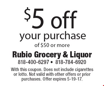 $5 off your purchase of $50 or more. With this coupon. Does not include cigarettes or lotto. Not valid with other offers or prior purchases. Offer expires 5-19-17.