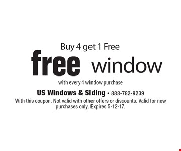 Buy 4 get 1 Free. Free window with every 4 window purchase. With this coupon. Not valid with other offers or discounts. Valid for new purchases only. Expires 5-12-17.