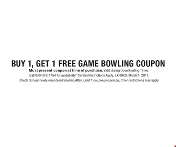 BUY 1, GET 1 FREE GAME BOWLING COUPON. Must present coupon at time of purchase. Valid during Open Bowling Times. Call 859-372-7754 for availability *Certain Restrictions Apply. EXPIRES: March 1, 2017. Check Out our newly remodeled Bowling Alley. Limit 1 coupon per person, other restrictions may apply