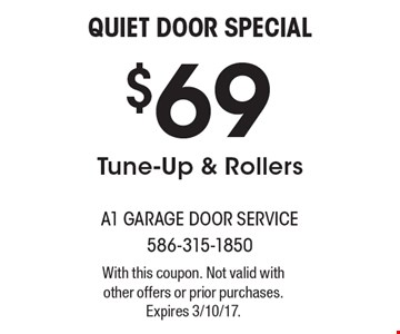 Quiet Door Special $69 Tune-Up & Rollers. With this coupon. Not valid with other offers or prior purchases. Expires 3/10/17.