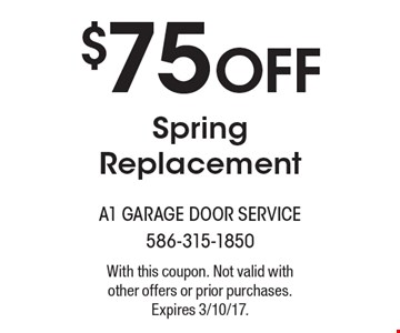 $75 Off Spring Replacement. With this coupon. Not valid with other offers or prior purchases. Expires 3/10/17.