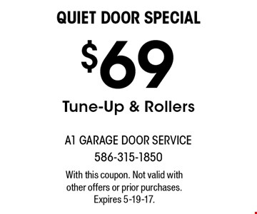 Quiet Door Special. $69 Tune-Up & Rollers. With this coupon. Not valid with other offers or prior purchases. Expires 5-19-17.