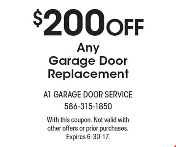 $200 Off Any Garage Door Replacement. With this coupon. Not valid with other offers or prior purchases. Expires 6-30-17.