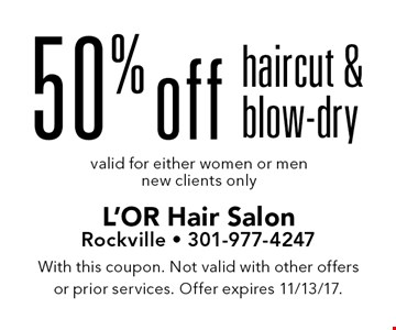 50% off haircut & blow-dry valid for either women or men new clients only. With this coupon. Not valid with other offers or prior services. Offer expires 11/13/17.