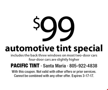 $99 automotive tint special. includes the back three windows on most two-door cars, four-door cars are slightly higher. With this coupon. Not valid with other offers or prior services. Cannot be combined with any other offer. Expires 3-17-17.