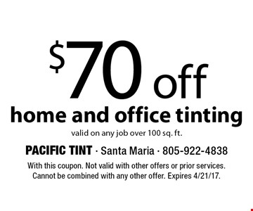 $70 off home and office tinting. Valid on any job over 100 sq. ft.. With this coupon. Not valid with other offers or prior services. Cannot be combined with any other offer. Expires 4/21/17.